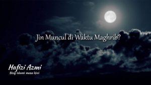 Jin muncul di waktu maghrib